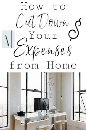 How to Cut Down Your Expenses from Home