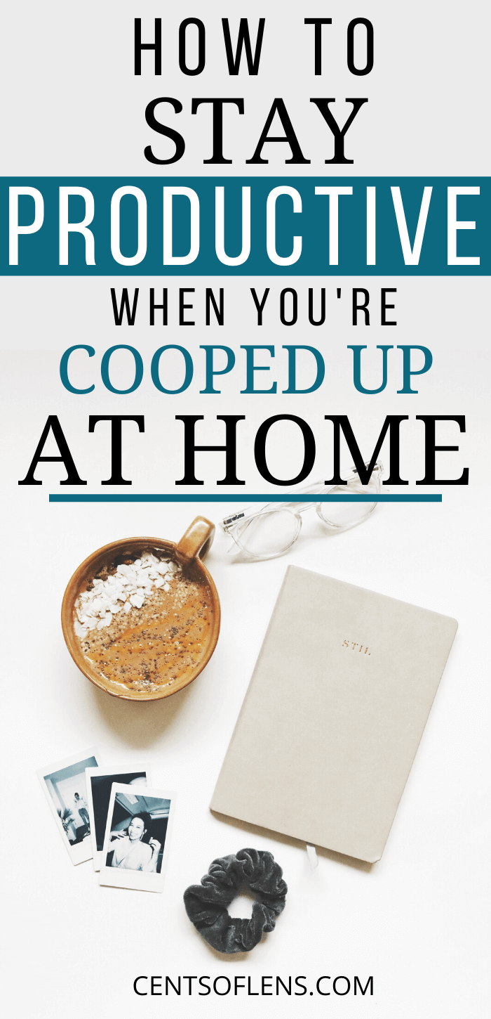 How to Stay Productive When You're Cooped Up At Home